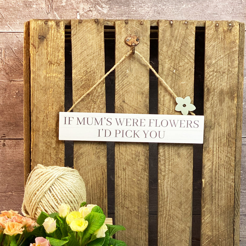 If Mums Were Flowers Sign
