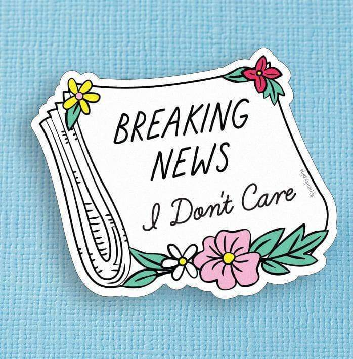 Breaking news, I don't care... Vinyl Sticker