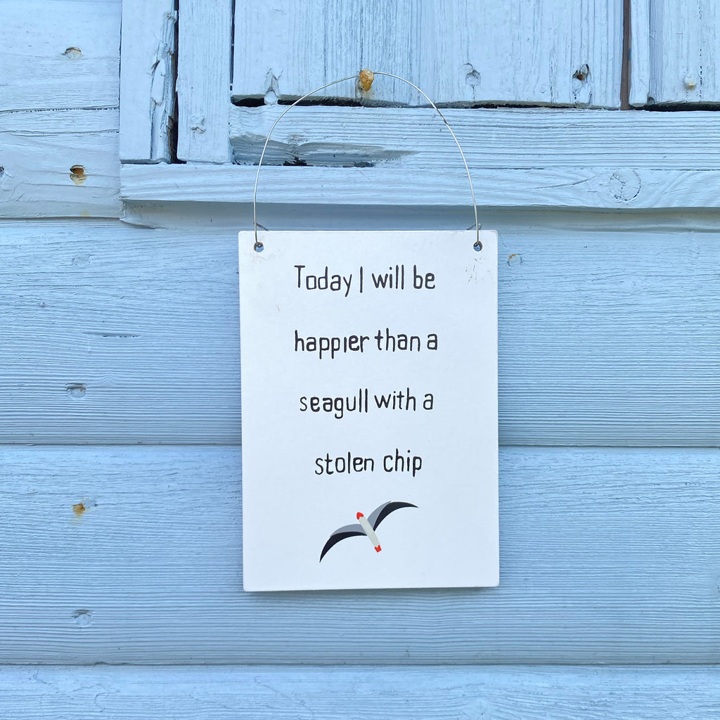 Today I Will Be Happier Than A Seagull With Stolen Chip Sign