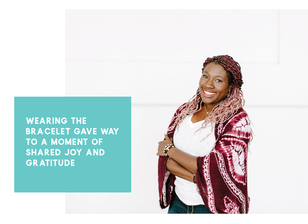 """Wearing the bracelet gave way to a moment of shared joy and gratitude."" - Chika Anyanwu"