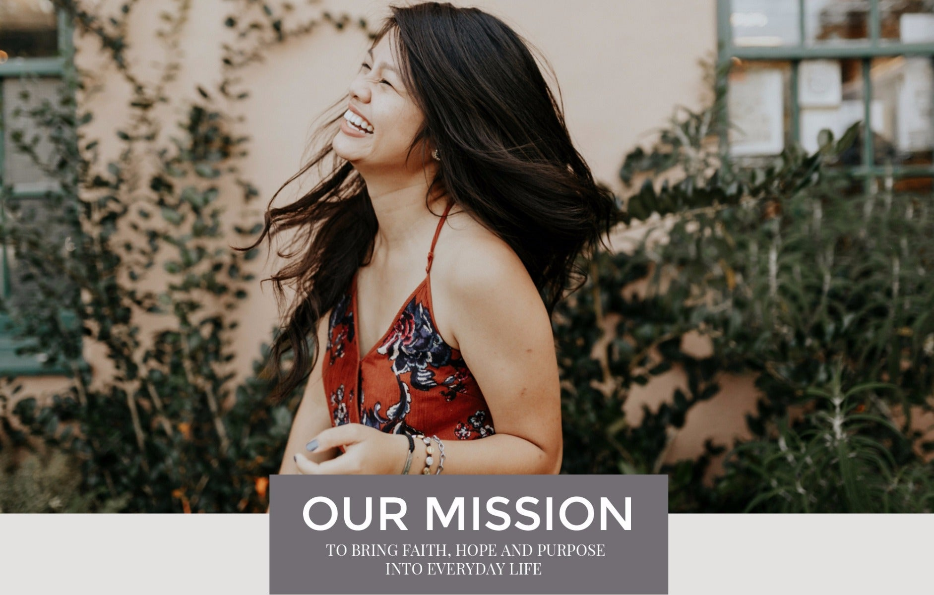 OUR MISSION - To bring faith, hope, and purpose into everyday life - young woman laughing as her long brown hair swings