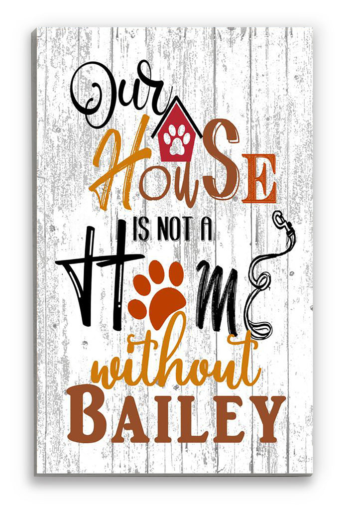 PERSONALIZED Dog Name Sign - Our House Is Not a Home Without - Dog Lover Gift