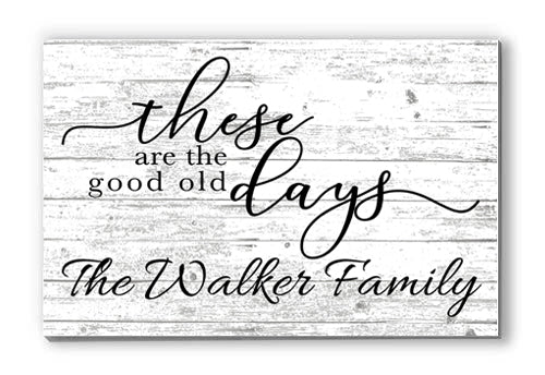 Customized Name Sign These are the Good Old Days Wood Farmhouse Décor for Home, Wedding, Family or Couples Gift Idea