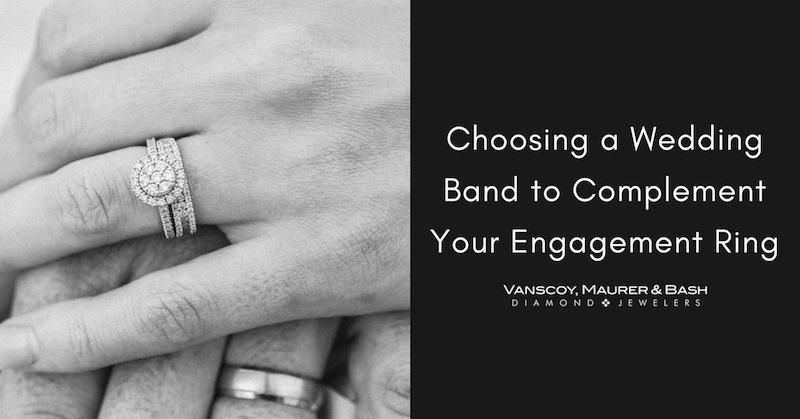 How to Choose a Wedding Band that Complements Your Engagement Ring