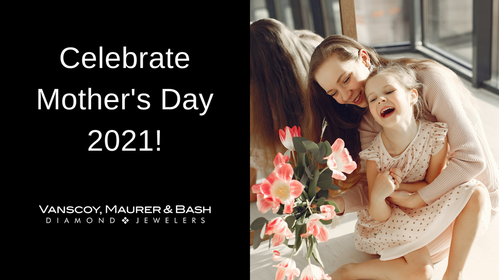 Celebrate Mother's Day 2021 with a Gift From Us!