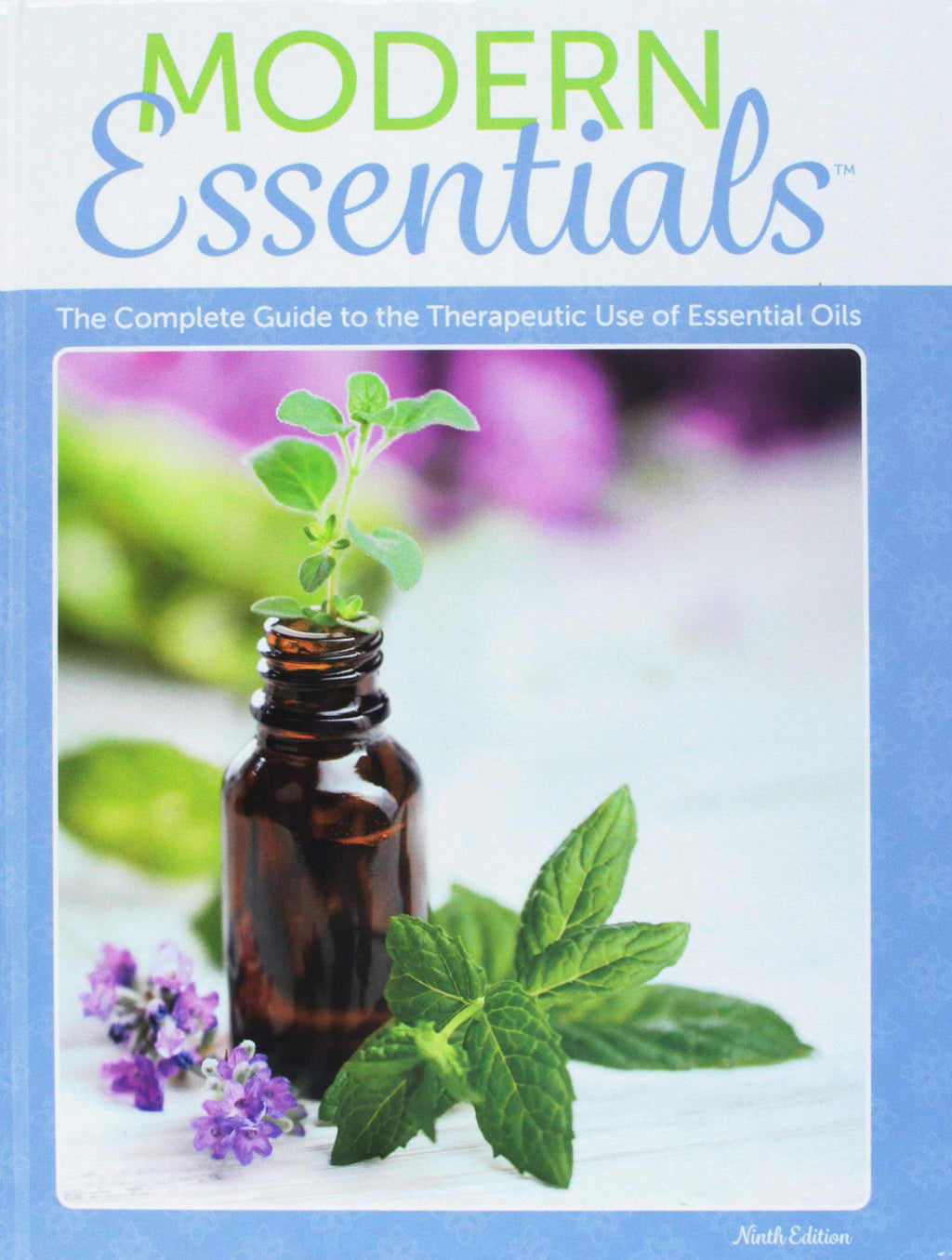 Modern Essentials: A Contemporary Guide to the Therapeutic Use of Essential Oils (9th Edition) Hardcover Book