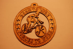 BICYCLE BORN TO RIDE FORCED TO WORK LASER CUT ORNAMENT