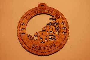 BEARS ID RATHER BE CAMPING LASER CUT ORNAMENT