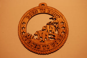 BEARS BORN TO HUNT FORCED TO WORK LASER CUT ORNAMENT