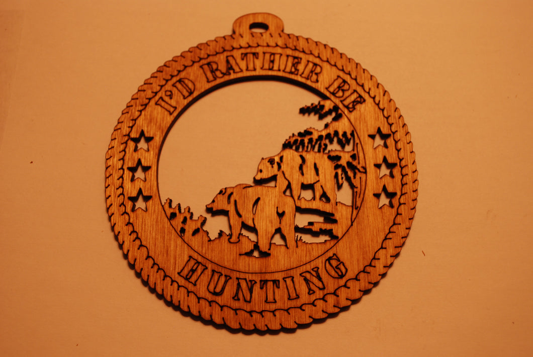 BEARS I'D RATHER BE HUNTING LASER CUT ORNAMENT