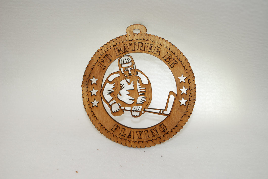 I'S RATHER BE PLAYING HOCKEY LASER CUT ORNAMENT