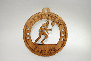 MALE I'D RATHER BE PLAYING TENNIS LASER CUT ORNAMENT