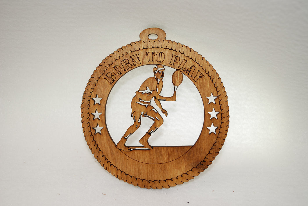 MALE BORN TO  PLAY TENNIS LASER CUT ORNAMENT