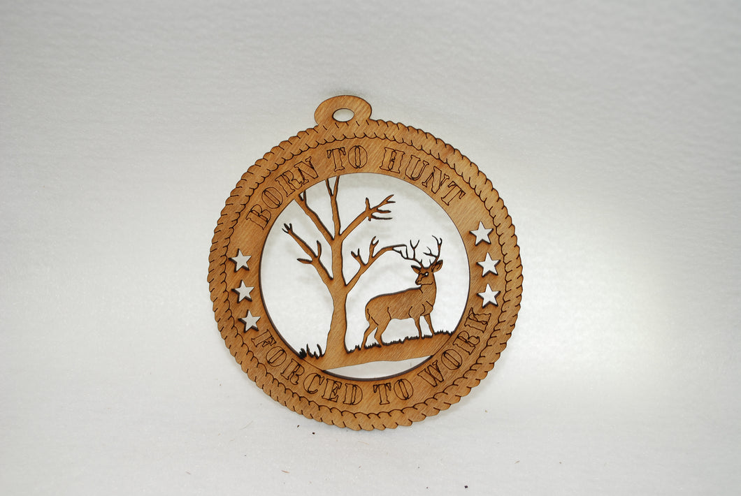 BORN TO HUNT FORCED TO WORK DEER LASER CUT ORNAMENT