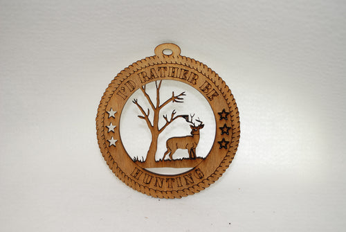 I'D RATHER BE HUNTING  DEER LASER CUT ORNAMENT