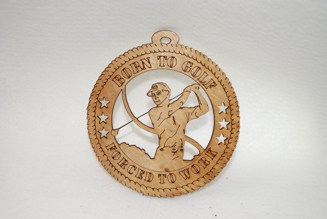 MALE BORN TO GOLF FORCED TO WORK LASER CUT ORNAMENT