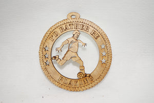 MALE I'D RATHER BE PLAYING SOCCER  LASER CUT ORNAMENT