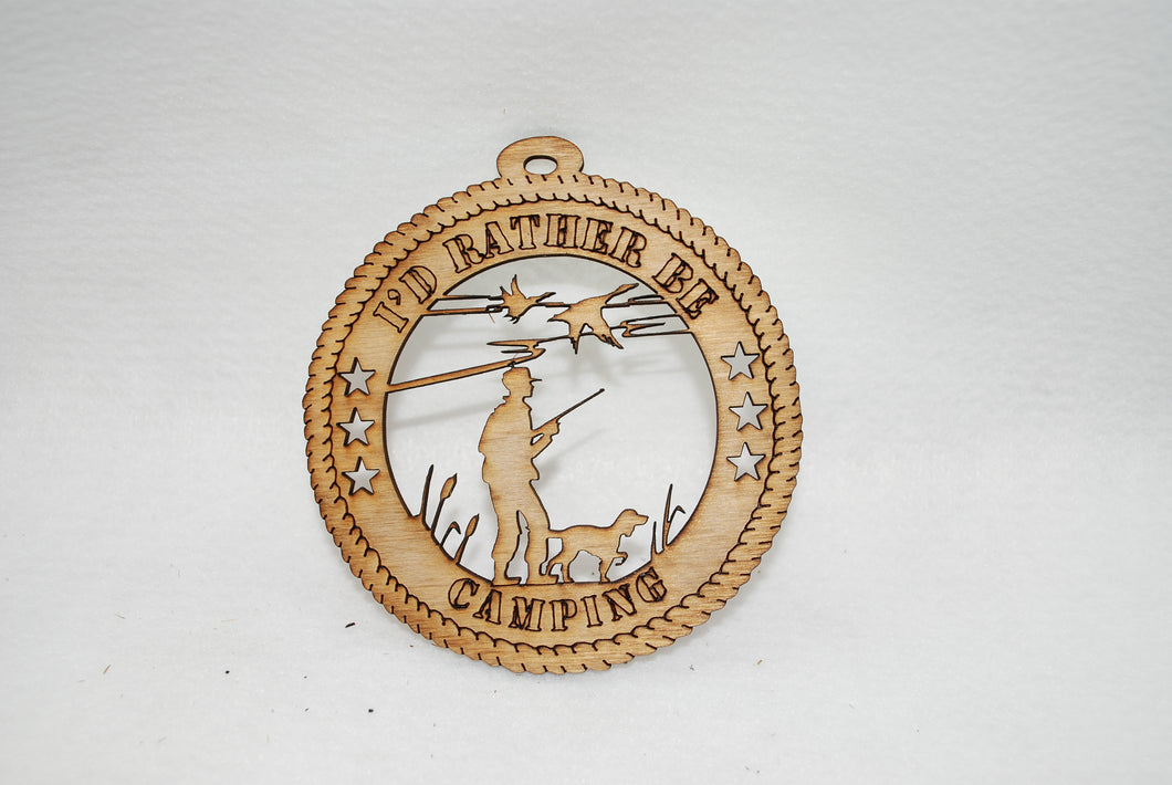 I'D RATHER BE CAMPING  DUCK HUNTING LASER CUT ORNAMENT