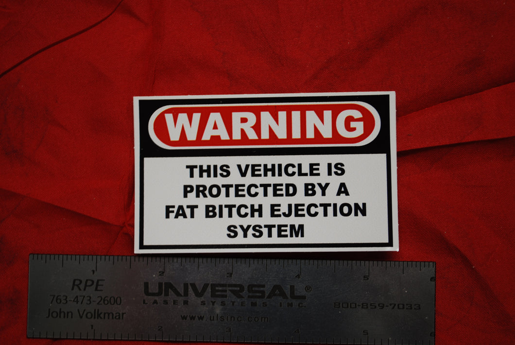 Warning This Vehicle Is Protected By A Fat Bitch Ejection System
