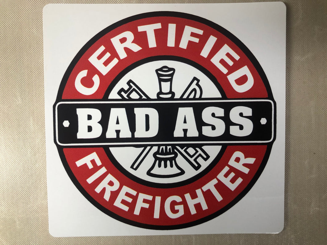 Certified Bad ass Firefighter Sticker