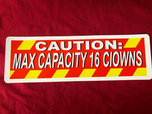 Caution Max Capacity 16 Clowns