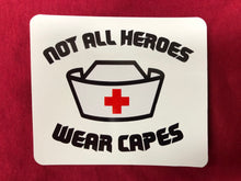 Load image into Gallery viewer, Not All Hero's Wear Capes Nurse Sticker