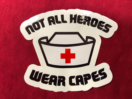 Not All Hero's Wear Capes Nurse Sticker
