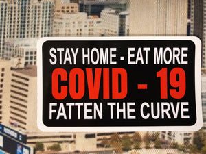 Stay home-Eat more  Covid -19 Fatten the curve sticker