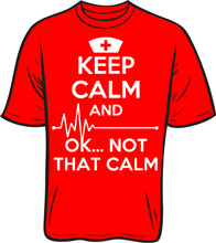 Load image into Gallery viewer, Keep Calm... Ok Not That Calm Nurse  short sleeve T shirt