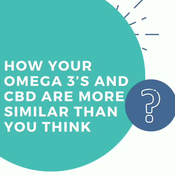 How Your Omega 3's and CBD Are More Similar Than You Think