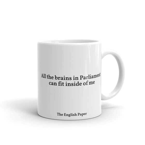 """All The Brains In Parliament Can Fit Inside Of Me"" Mug"