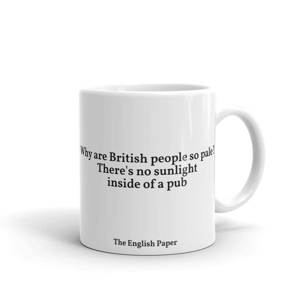 """Why Are British People So Pale? There's No Sunlight Inside Of A Pub"" Mug"