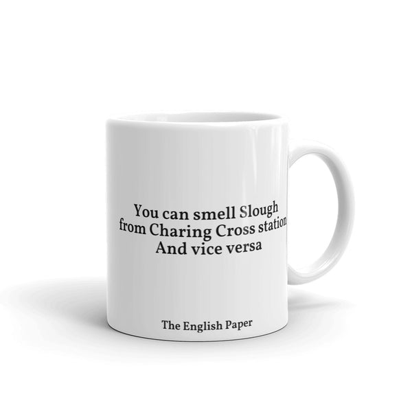'You Can Smell Slough From Charing Cross Station And Vice Versa' Mug