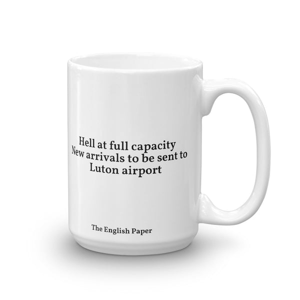 """Hell At Full Capacity. New Arrivals To Be Sent To Luton airport"" Mug"