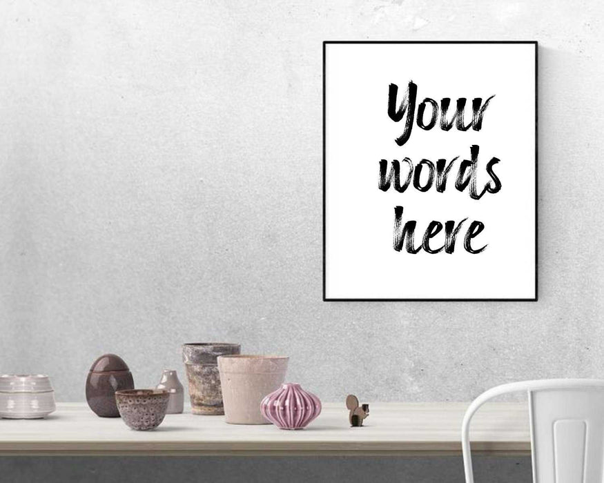 Custom Design poster art print with your text, quote or phrase wall art decor