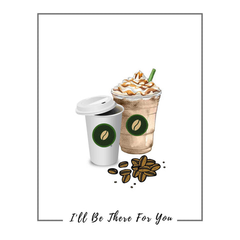 Coffee, Coffee sign,  birthday,ill be there for you, Wall art, coffee drinker, coworker gift, Starbucks, kitchen decor