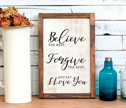 Believe the Best, Forgive the Rest and Say I Love You Farmhouse decor wood sign