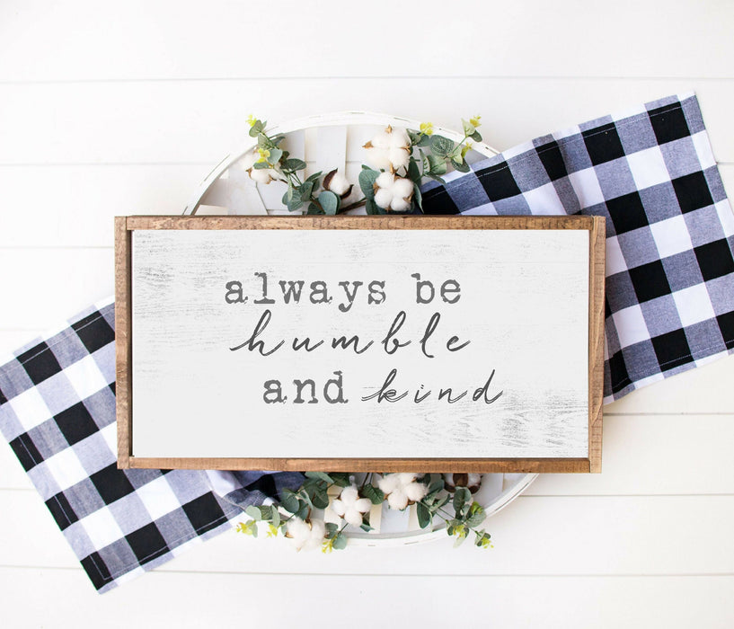 Always be humble and kind farmhouse wood sign 12x18