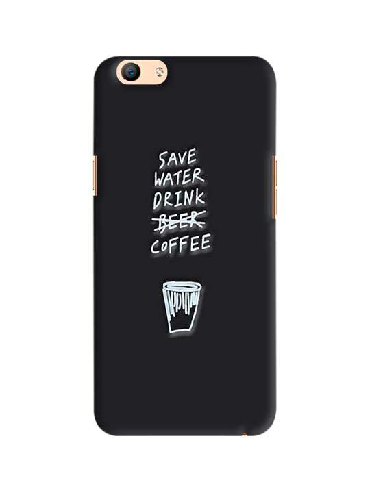 size 40 c5805 e2f60 Save Water Drink Coffee Pinted Mobile Case For Oppo F1S