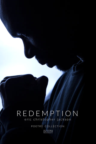 Redemption | Poetry Collection, No.3 by Eric Christopher Jackson