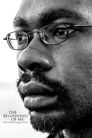 The Beginning of Me | Poetry Collection, No.1 by Eric Christopher Jackson