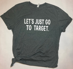 Let's Just Go To Target tee