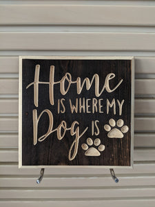 Home is where my dog is Engraved Wood Sign