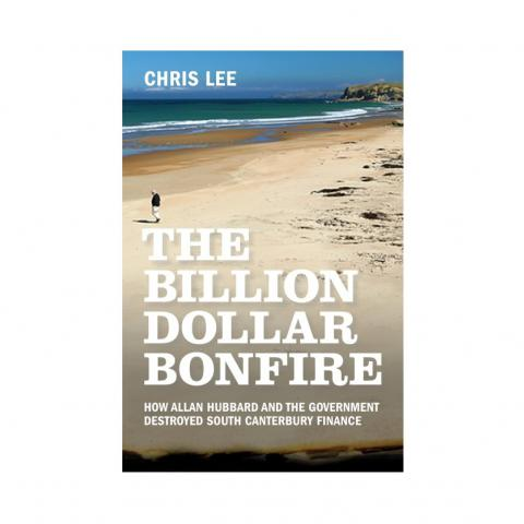 THE BILLION DOLLAR BONFIRE - A book about Allan Hubbard and the collapse of South Canterbury Finance