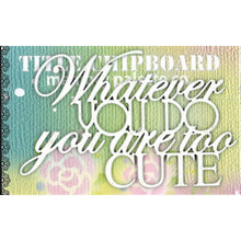 MP-58303 Mini Title Chipboard White Whatever you do you are too cute