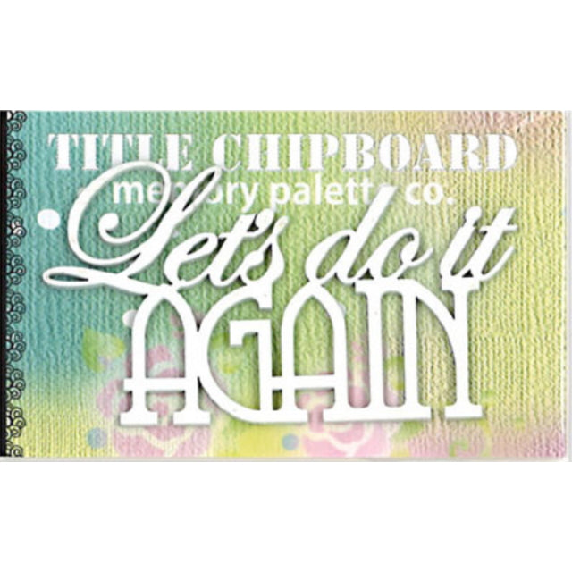 MP-58305 Mini Title Chipboard White Lets do it again