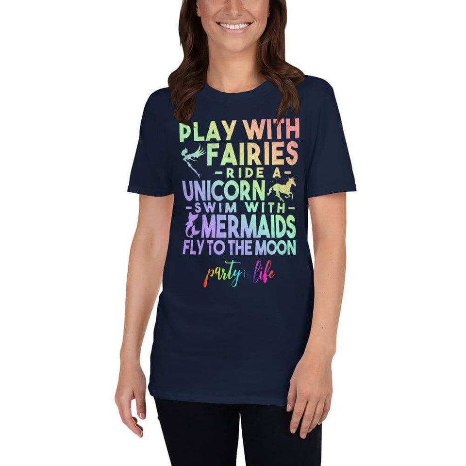 Play with Fairies, Ride a Unicorn, Swim with Mermaids & Fly to the Moon Unisex T-Shirt - Party is Life
