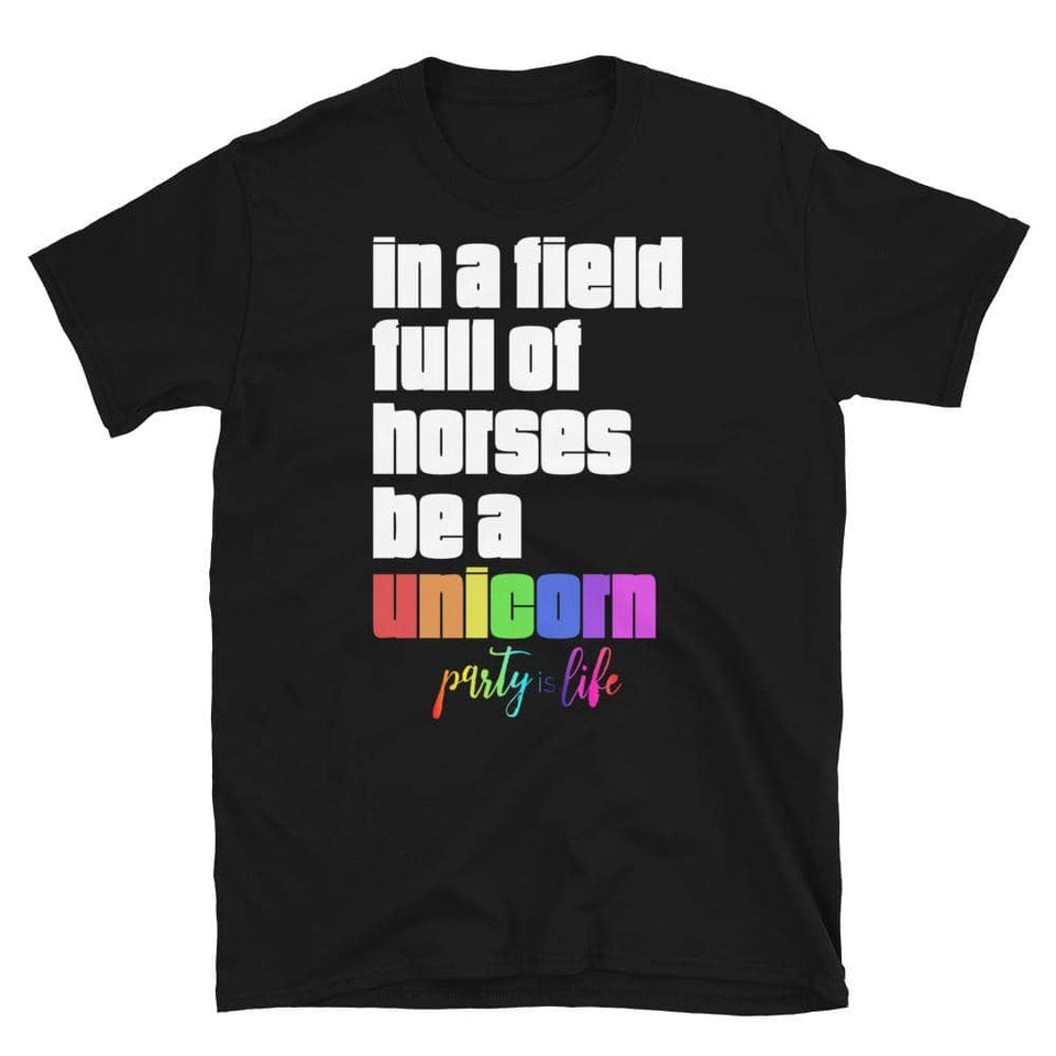 Field of Horses, Be a Unicorn Unisex T-Shirt - Party is Life