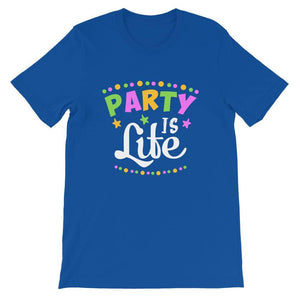 Party is Life Unisex T-Shirt - Party is Life