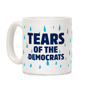 American Patriots Apparel 11 Ounce Tears Of The Democrats Ceramic Coffee Mug by LookHUMAN